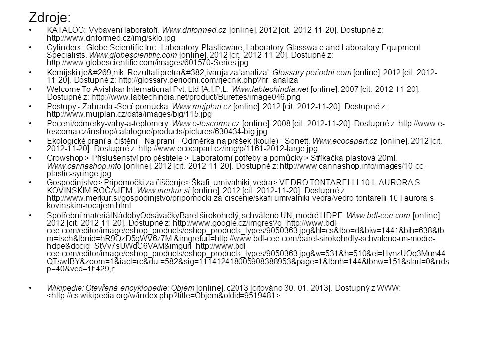 Zdroje: KATALOG: Vybavení laboratoří. Www.dnformed.cz [online]. 2012 [cit. 2012-11-20]. Dostupné z: http://www.dnformed.cz/img/sklo.jpg.